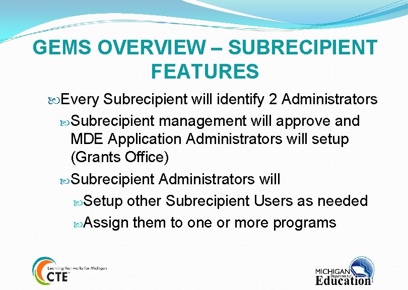 GEMS OVERVIEW – SUBRECIPIENT FEATURES Every Subrecipient will identify 2 Administrators Subrecipient management will