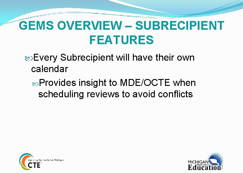 GEMS OVERVIEW – SUBRECIPIENT FEATURES Every Subrecipient will have their own calendar Provides insight