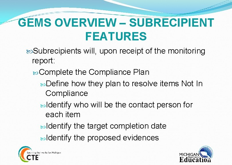 GEMS OVERVIEW – SUBRECIPIENT FEATURES Subrecipients will, upon receipt of the monitoring report: Complete
