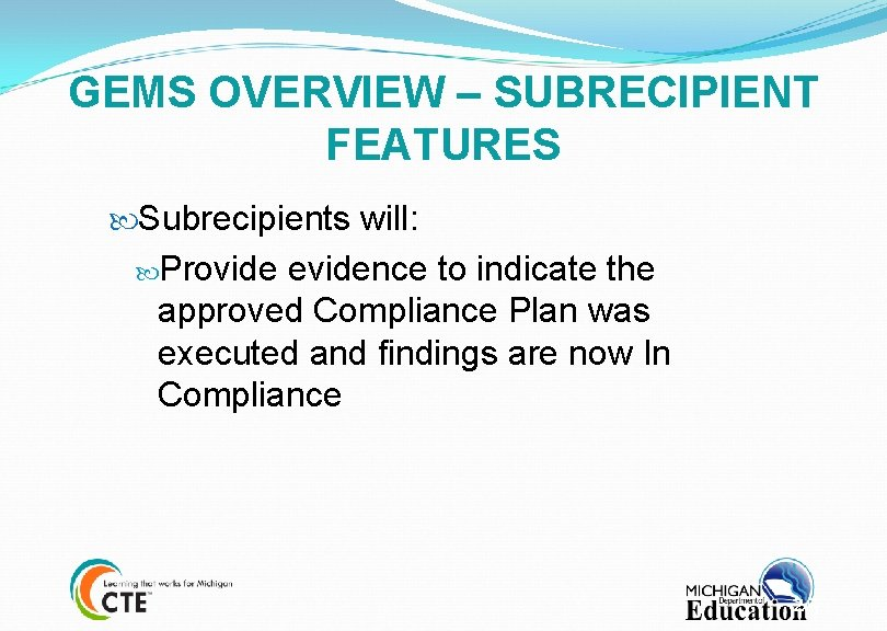 GEMS OVERVIEW – SUBRECIPIENT FEATURES Subrecipients will: Provide evidence to indicate the approved Compliance