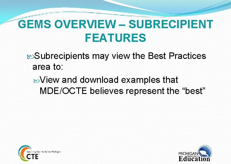 GEMS OVERVIEW – SUBRECIPIENT FEATURES Subrecipients may view the Best Practices area to: View