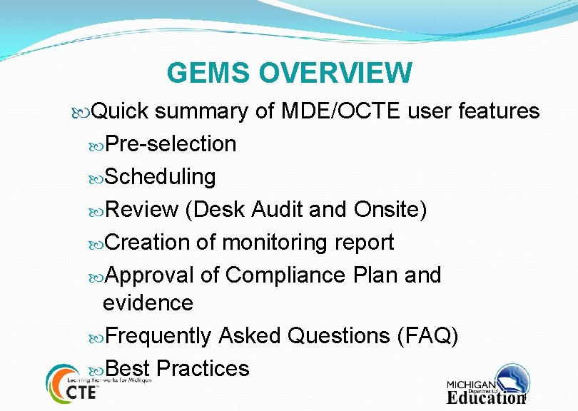GEMS OVERVIEW Quick summary of MDE/OCTE user features Pre-selection Scheduling Review (Desk Audit and