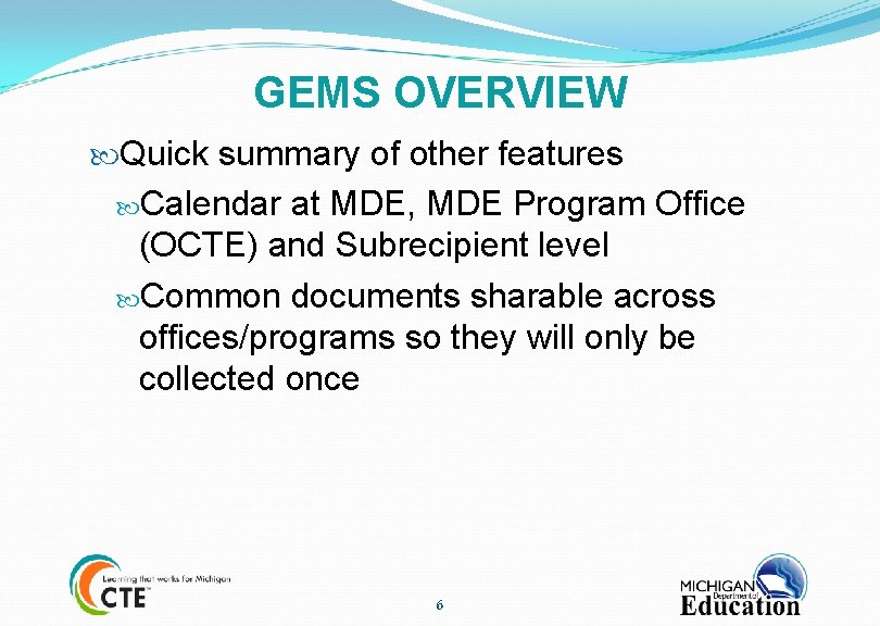 GEMS OVERVIEW Quick summary of other features Calendar at MDE, MDE Program Office (OCTE)