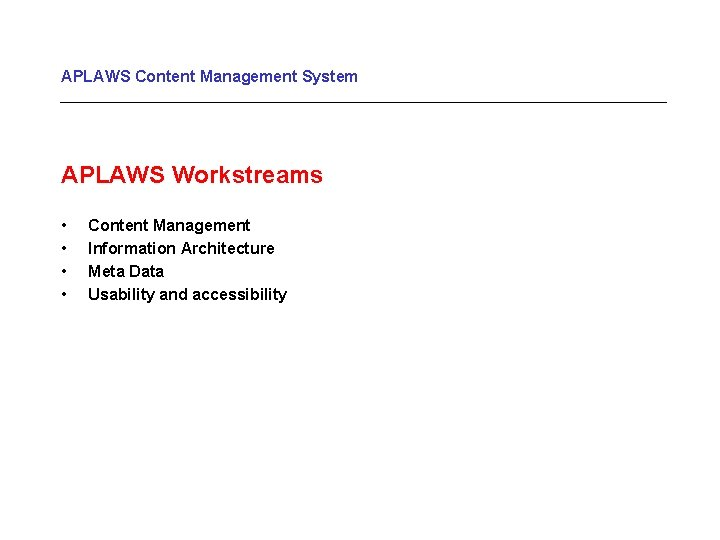 APLAWS Content Management System APLAWS Workstreams • • Content Management Information Architecture Meta Data