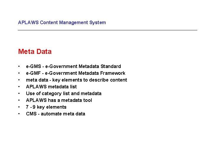APLAWS Content Management System Meta Data • • e-GMS - e-Government Metadata Standard e-GMF