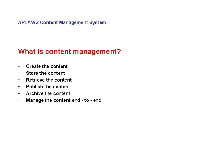 APLAWS Content Management System What is content management? • • • Create the content