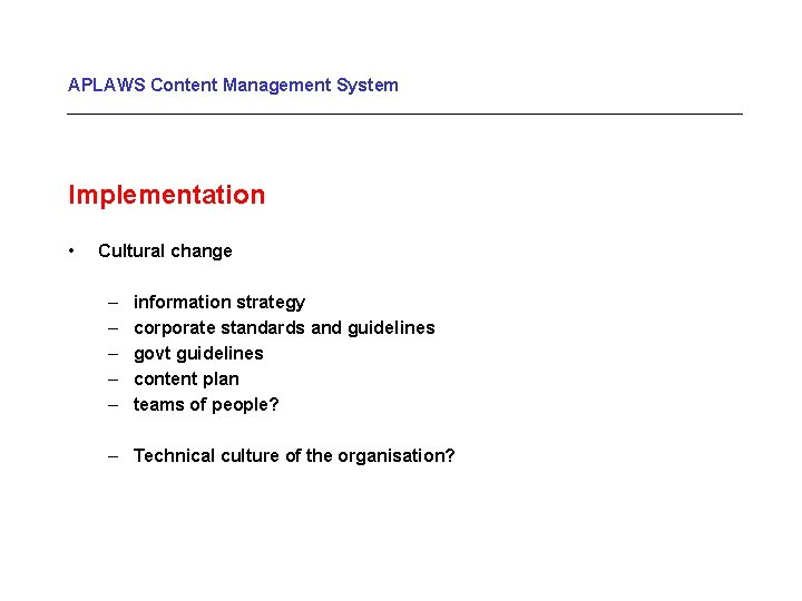 APLAWS Content Management System Implementation • Cultural change – – – information strategy corporate