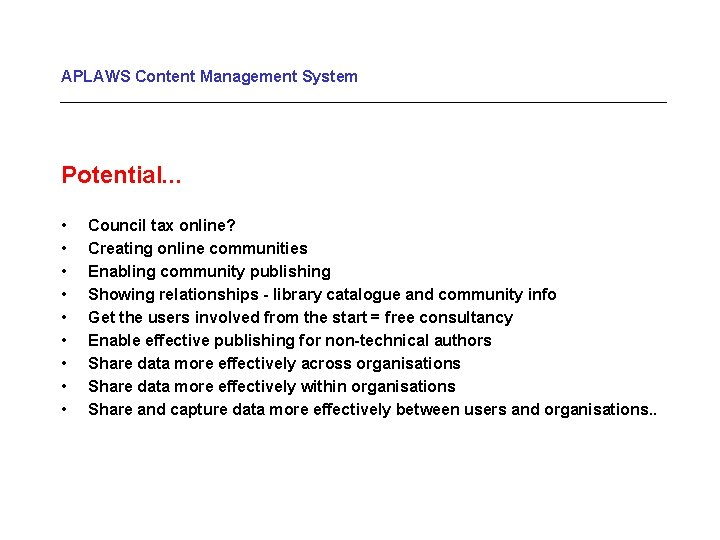 APLAWS Content Management System Potential. . . • • • Council tax online? Creating