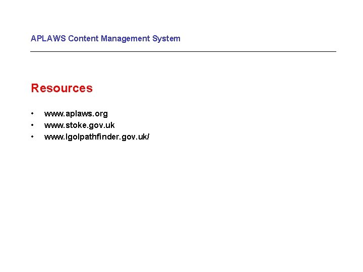 APLAWS Content Management System Resources • • • www. aplaws. org www. stoke. gov.