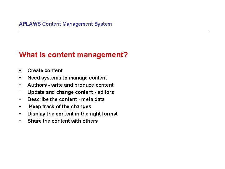 APLAWS Content Management System What is content management? • • Create content Need systems