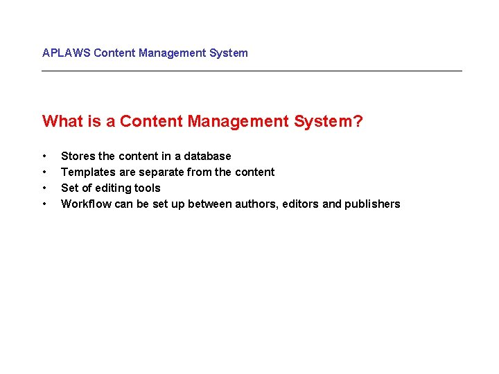 APLAWS Content Management System What is a Content Management System? • • Stores the