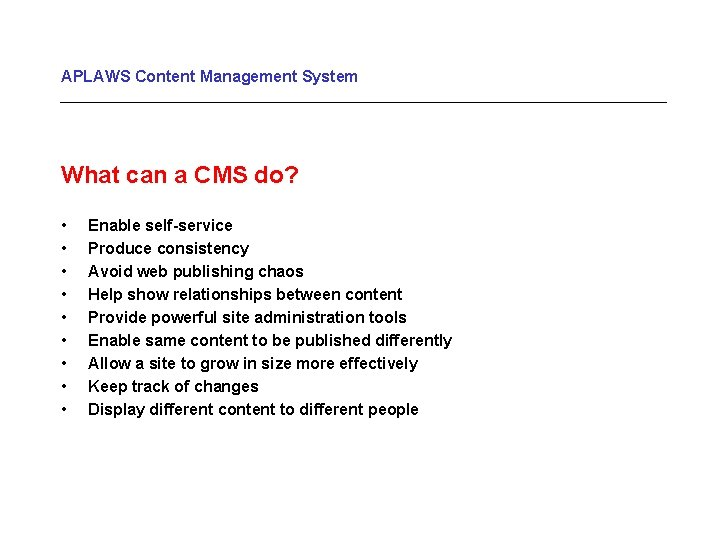 APLAWS Content Management System What can a CMS do? • • • Enable self-service