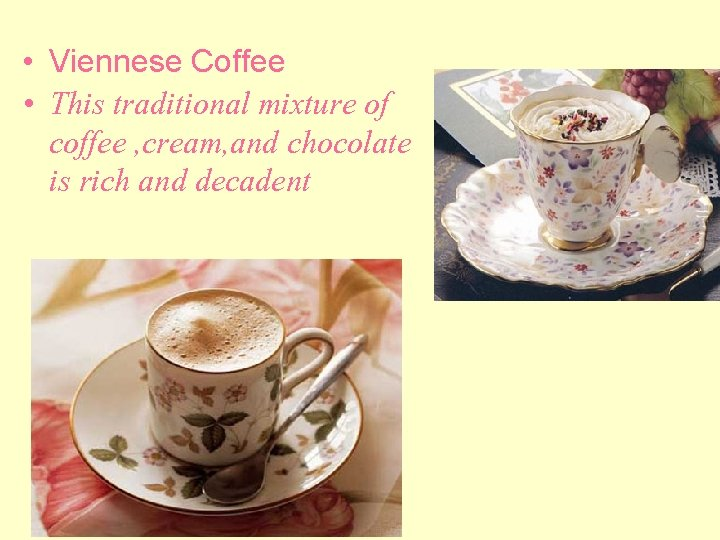 • Viennese Coffee • This traditional mixture of coffee , cream, and chocolate