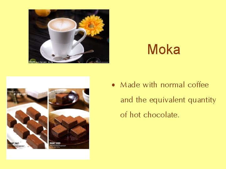 Moka • Made with normal coffee and the equivalent quantity of hot chocolate.