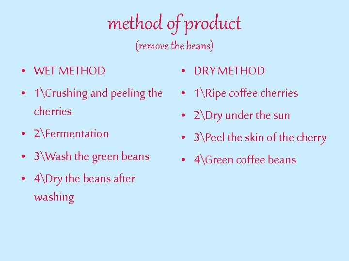 method of product (remove the beans) • WET METHOD • 1Crushing and peeling the