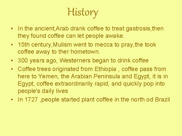 History • In the ancient, Arab drank coffee to treat gastrosis, then they found