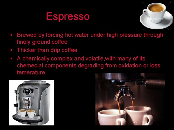 Espresso • Brewed by forcing hot water under high pressure through finely ground coffee