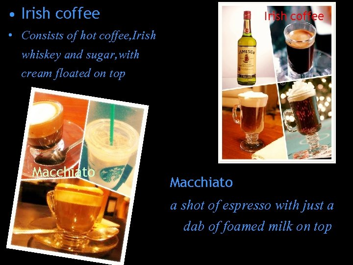 • Irish coffee • Consists of hot coffee, Irish whiskey and sugar, with