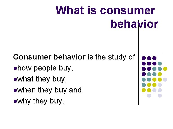 What is consumer behavior Consumer behavior is the study of lhow people buy, lwhat