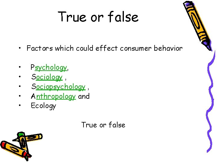 True or false • Factors which could effect consumer behavior • • • Psychology,