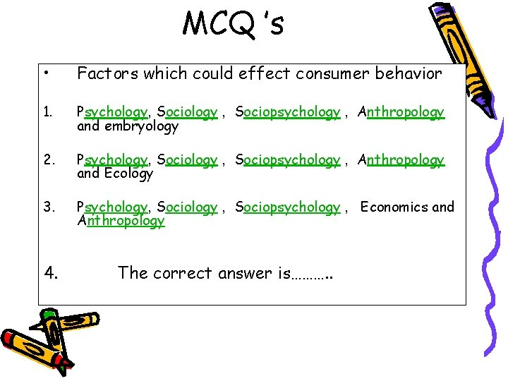 MCQ 's • Factors which could effect consumer behavior 1. Psychology, Sociology , Sociopsychology