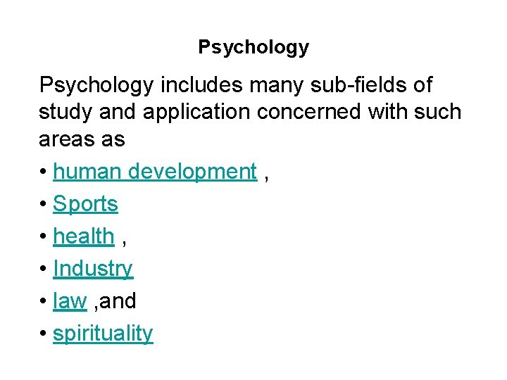 Psychology includes many sub-fields of study and application concerned with such areas as •