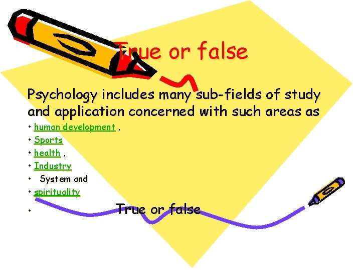True or false Psychology includes many sub-fields of study and application concerned with such