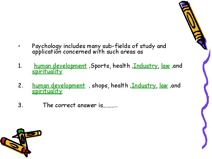 • Psychology includes many sub-fields of study and application concerned with such areas