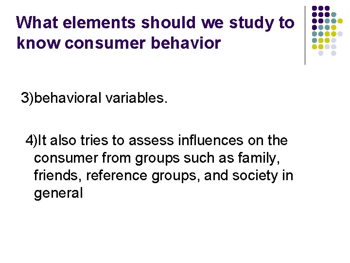 What elements should we study to know consumer behavior 3)behavioral variables. 4)It also tries