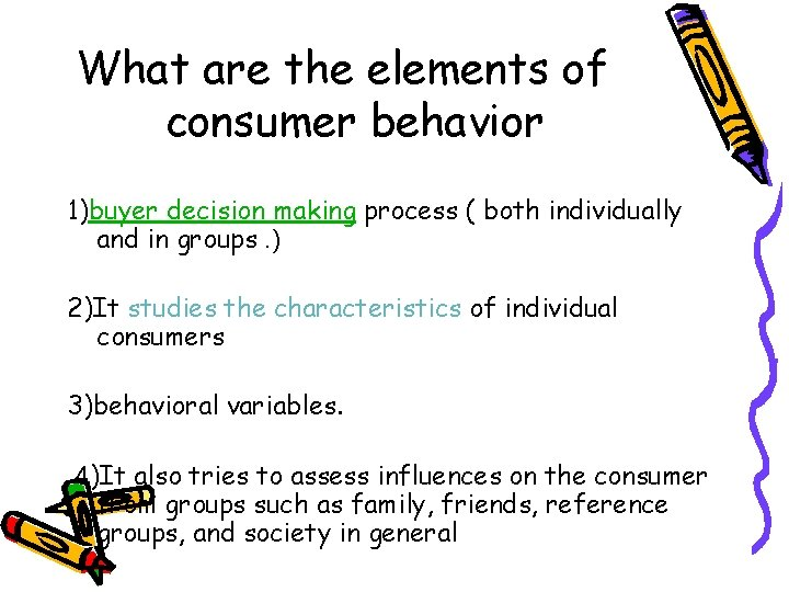 What are the elements of consumer behavior 1)buyer decision making process ( both individually