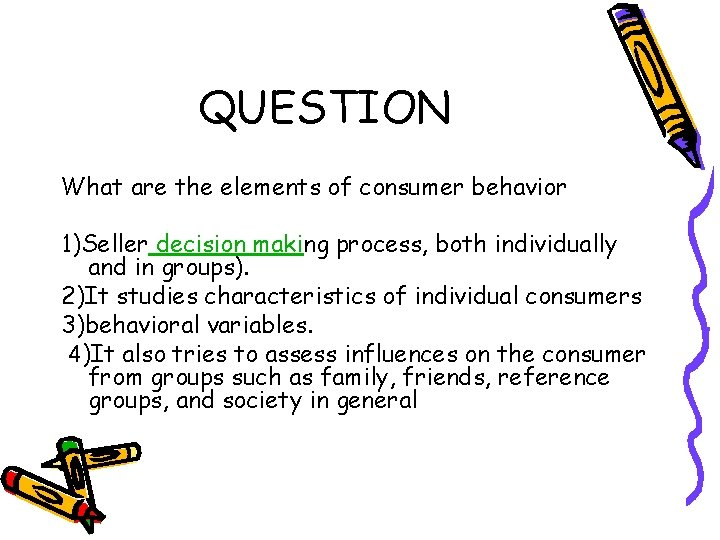 QUESTION What are the elements of consumer behavior 1)Seller decision making process, both individually