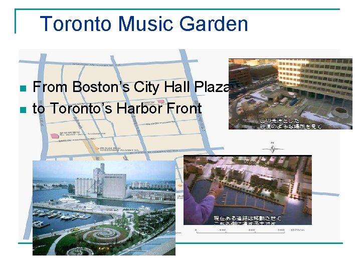 Toronto Music Garden n n From Boston's City Hall Plaza to Toronto's Harbor Front