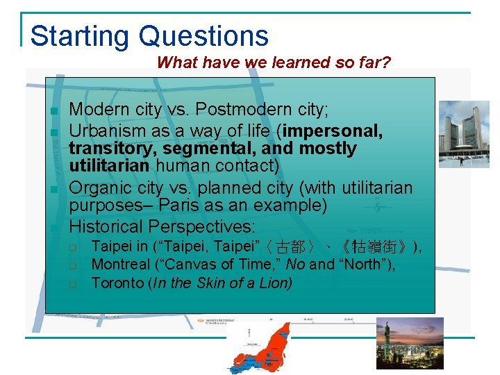 Starting Questions What have we learned so far? n n Modern city vs. Postmodern