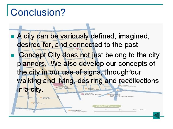 Conclusion? n n A city can be variously defined, imagined, desired for, and connected