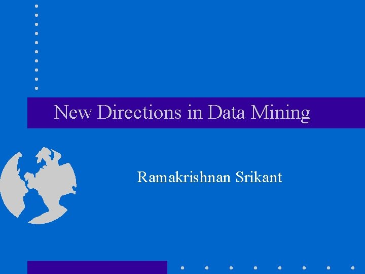 New Directions in Data Mining Ramakrishnan Srikant