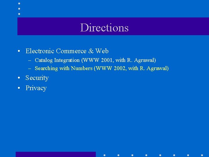 Directions • Electronic Commerce & Web – Catalog Integration (WWW 2001, with R. Agrawal)