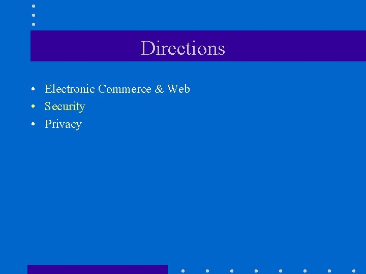Directions • Electronic Commerce & Web • Security • Privacy