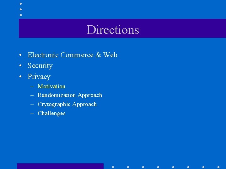 Directions • Electronic Commerce & Web • Security • Privacy – – Motivation Randomization
