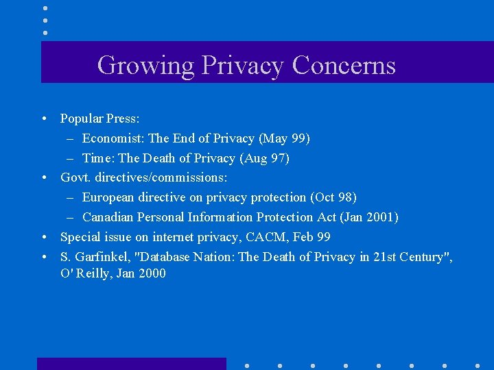 Growing Privacy Concerns • Popular Press: – Economist: The End of Privacy (May 99)