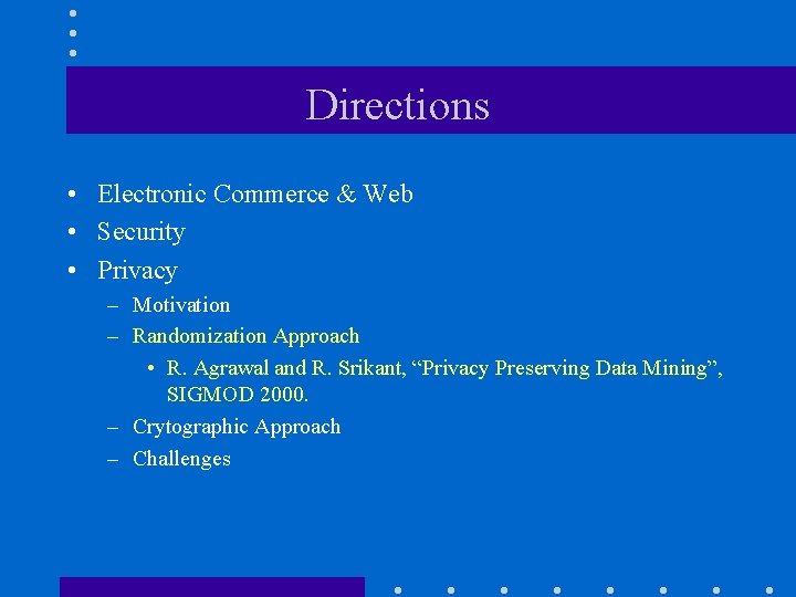 Directions • Electronic Commerce & Web • Security • Privacy – Motivation – Randomization
