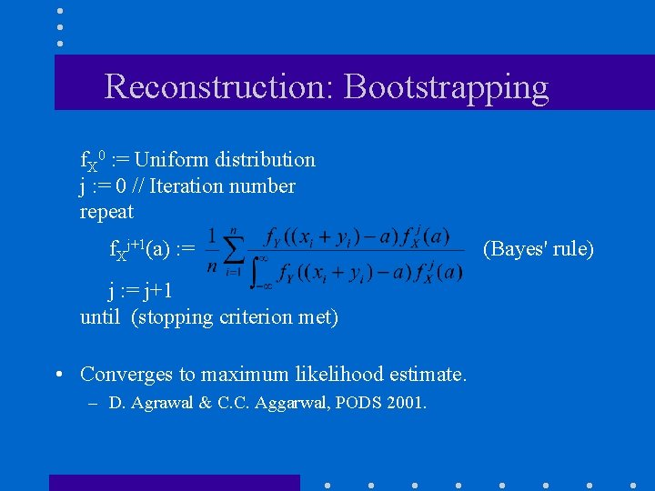 Reconstruction: Bootstrapping f. X 0 : = Uniform distribution j : = 0 //