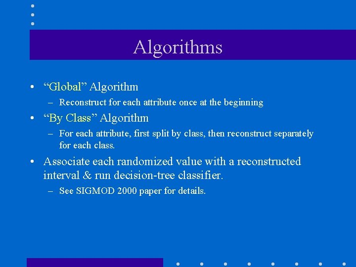 """Algorithms • """"Global"""" Algorithm – Reconstruct for each attribute once at the beginning •"""