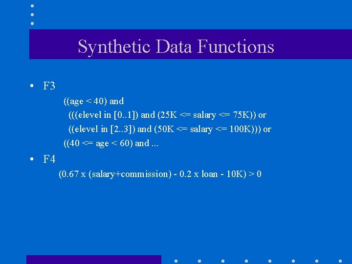 Synthetic Data Functions • F 3 ((age < 40) and (((elevel in [0. .