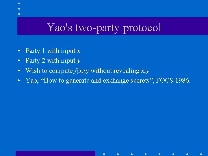 Yao's two-party protocol • • Party 1 with input x Party 2 with input