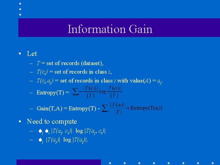 Information Gain • Let – T = set of records (dataset), – T(ci) =