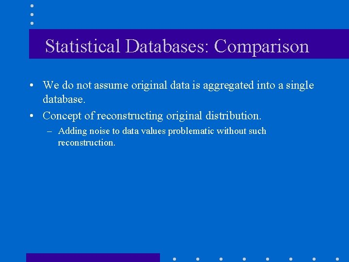 Statistical Databases: Comparison • We do not assume original data is aggregated into a