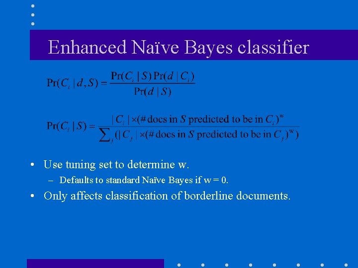 Enhanced Naïve Bayes classifier • Use tuning set to determine w. – Defaults to