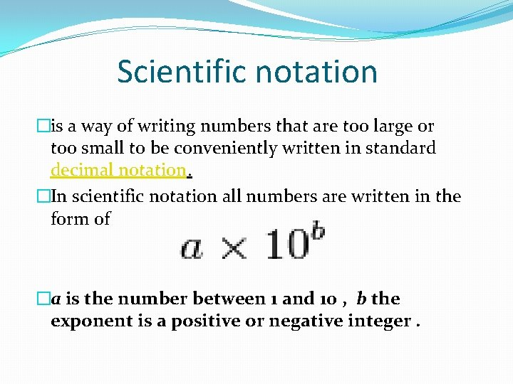 Scientific notation �is a way of writing numbers that are too large or too