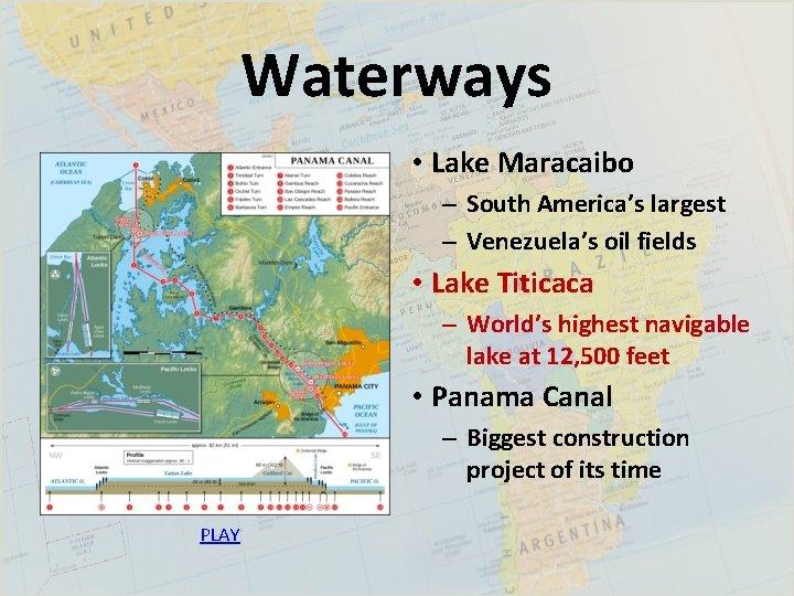 Waterways • Lake Maracaibo – South America's largest – Venezuela's oil fields • Lake