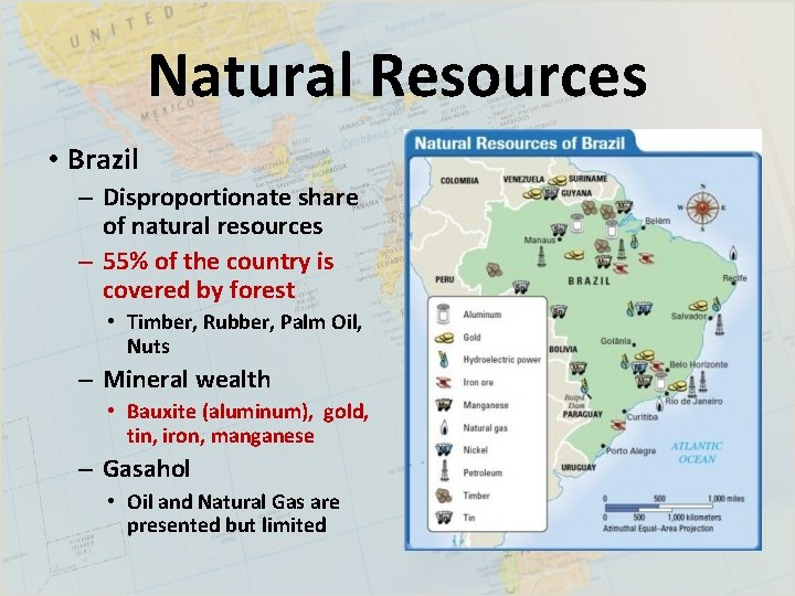 Natural Resources • Brazil – Disproportionate share of natural resources – 55% of the